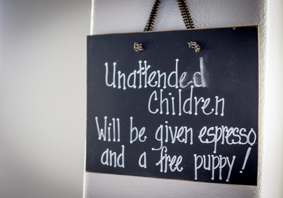 Unattended Children will be given espresso and a free puppy